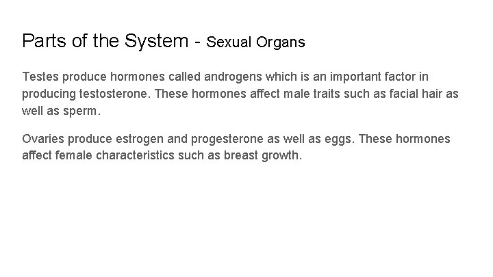 Parts of the System - Sexual Organs Testes produce hormones called androgens which is