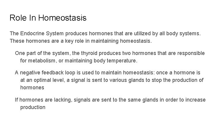 Role In Homeostasis The Endocrine System produces hormones that are utilized by all body