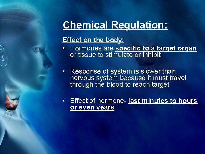 Chemical Regulation: Effect on the body: • Hormones are specific to a target organ