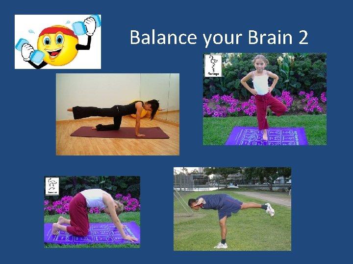 Balance your Brain 2