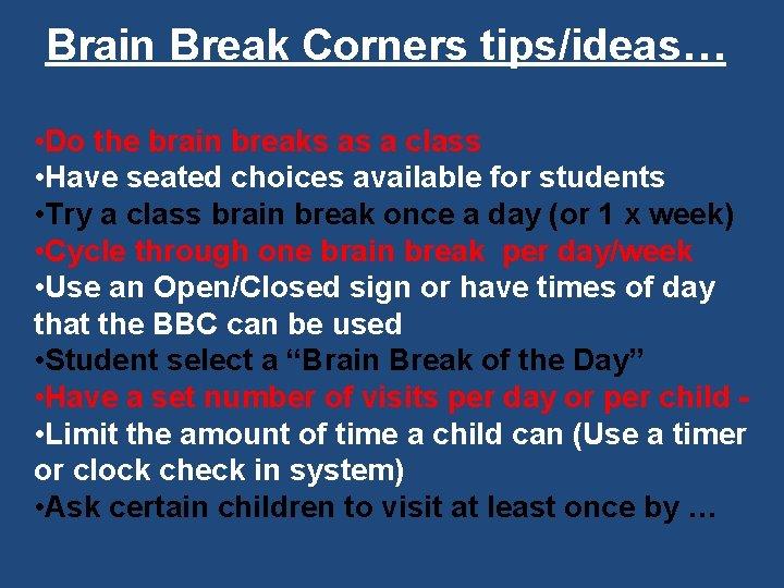 Brain Break Corners tips/ideas… • Do the brain breaks as a class • Have