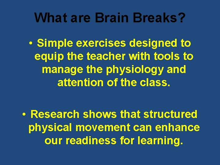 What are Brain Breaks? • Simple exercises designed to equip the teacher with tools