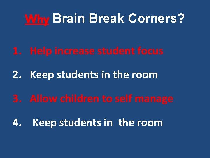 Why Brain Break Corners? 1. Help increase student focus 2. Keep students in the