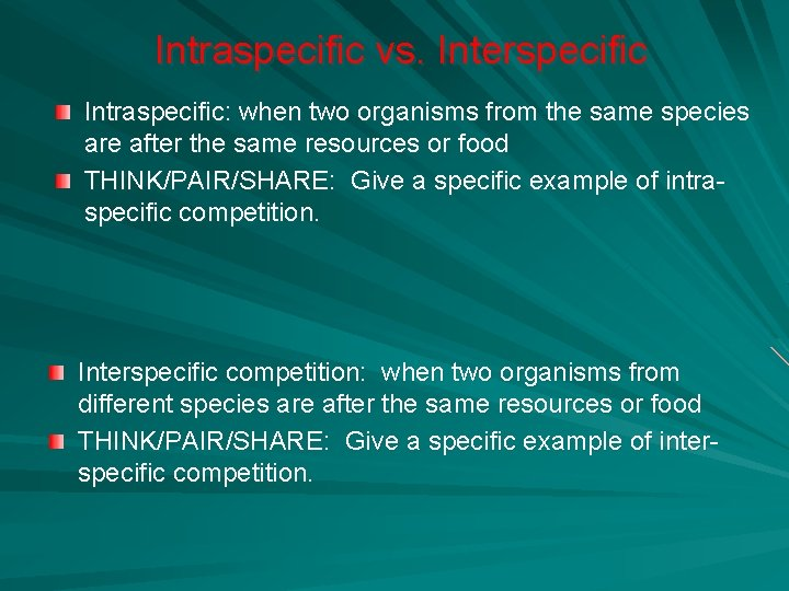 Intraspecific vs. Interspecific Intraspecific: when two organisms from the same species are after the