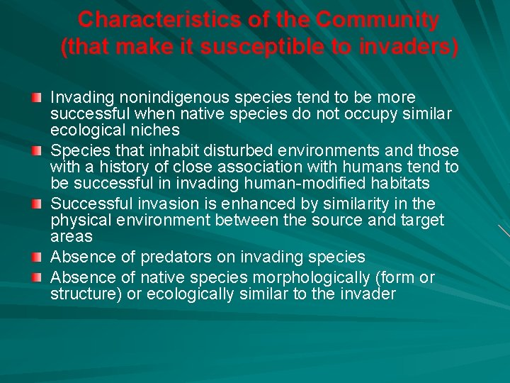 Characteristics of the Community (that make it susceptible to invaders) Invading nonindigenous species tend