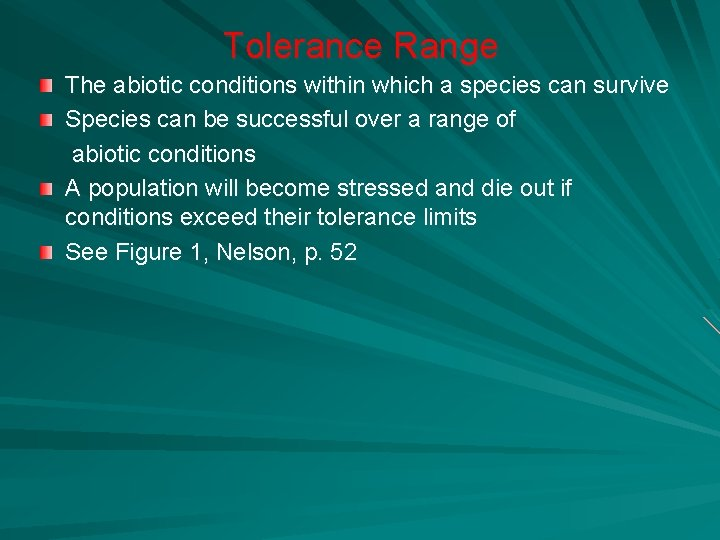 Tolerance Range The abiotic conditions within which a species can survive Species can be