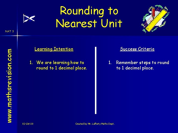 Rounding to Nearest Unit www. mathsrevision. com NAT 3 Learning Intention Success Criteria 1.