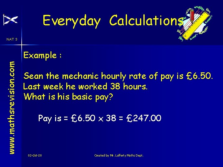 Everyday Calculations NAT 3 www. mathsrevision. com Example : Sean the mechanic hourly rate