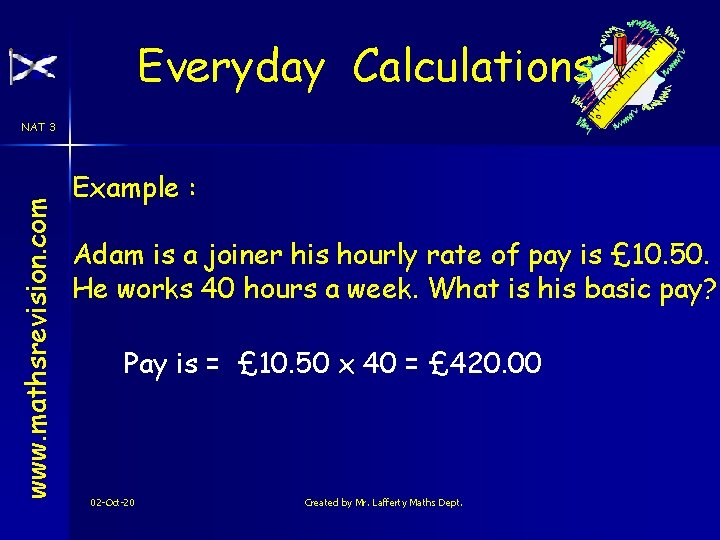 Everyday Calculations www. mathsrevision. com NAT 3 Example : Adam is a joiner his