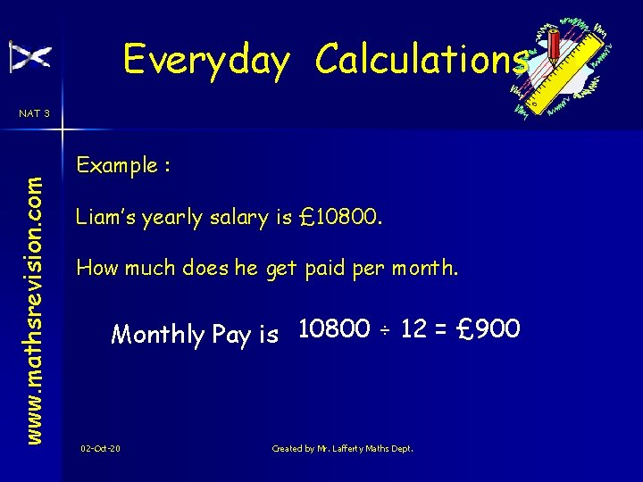 Everyday Calculations www. mathsrevision. com NAT 3 Example : Liam's yearly salary is £