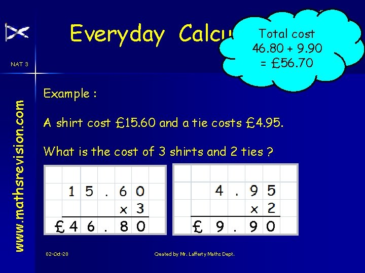 Total cost Everyday Calculations 46. 80 + 9. 90 = £ 56. 70 www.