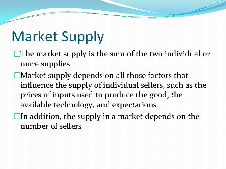 Market Supply �The market supply is the sum of the two individual or more