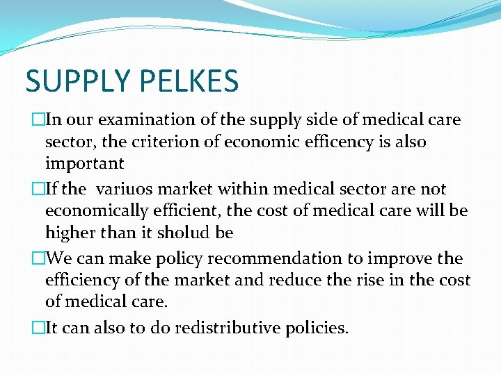 SUPPLY PELKES �In our examination of the supply side of medical care sector, the