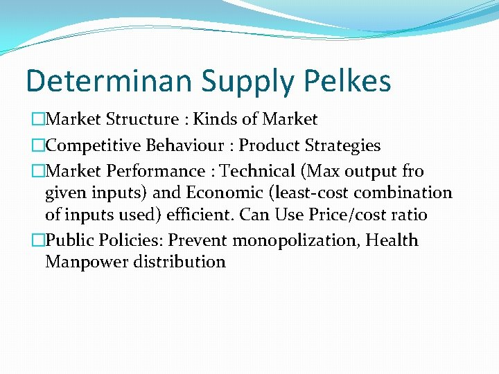Determinan Supply Pelkes �Market Structure : Kinds of Market �Competitive Behaviour : Product Strategies