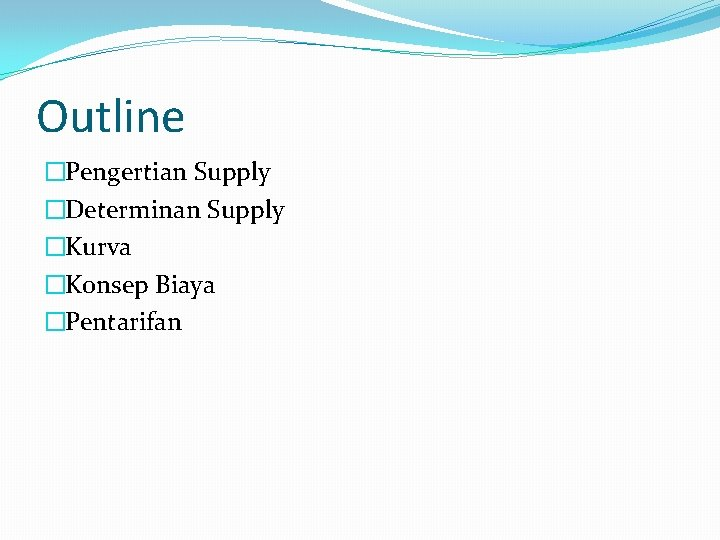 Outline �Pengertian Supply �Determinan Supply �Kurva �Konsep Biaya �Pentarifan