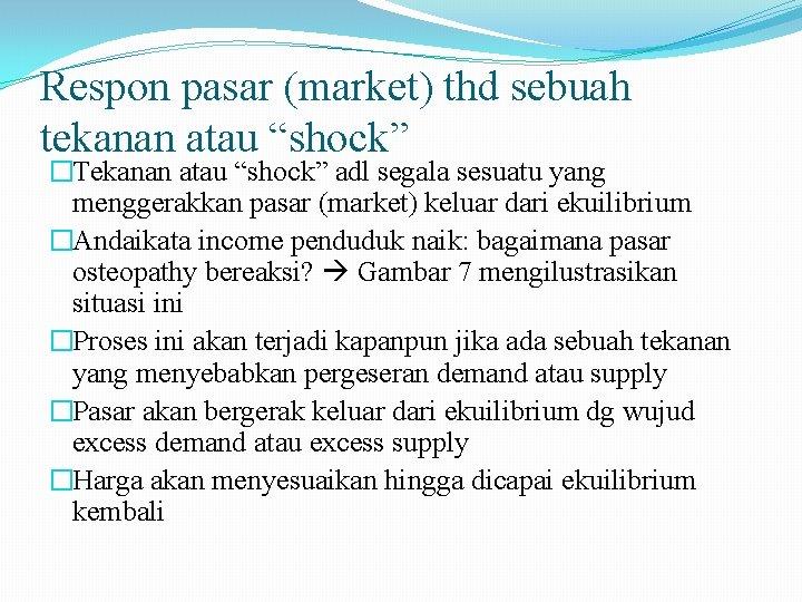 """Respon pasar (market) thd sebuah tekanan atau """"shock"""" �Tekanan atau """"shock"""" adl segala sesuatu"""
