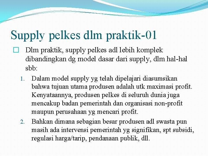 Supply pelkes dlm praktik-01 � Dlm praktik, supply pelkes adl lebih komplek dibandingkan dg