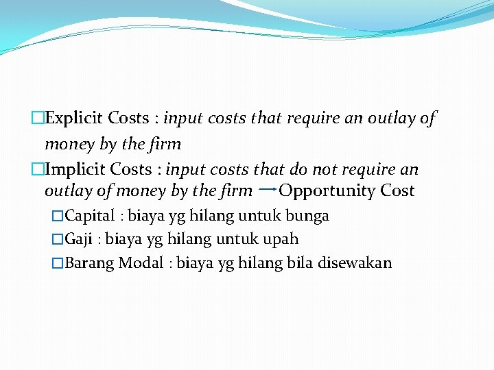 �Explicit Costs : input costs that require an outlay of money by the firm