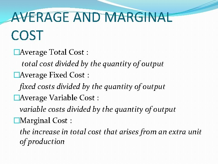 AVERAGE AND MARGINAL COST �Average Total Cost : total cost divided by the quantity
