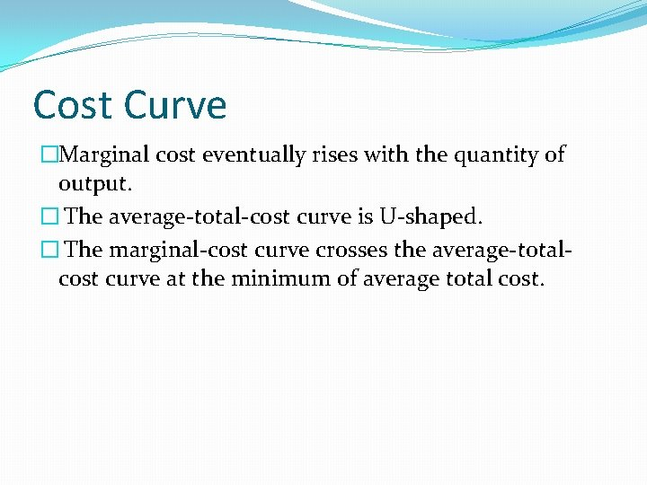 Cost Curve �Marginal cost eventually rises with the quantity of output. � The average-total-cost