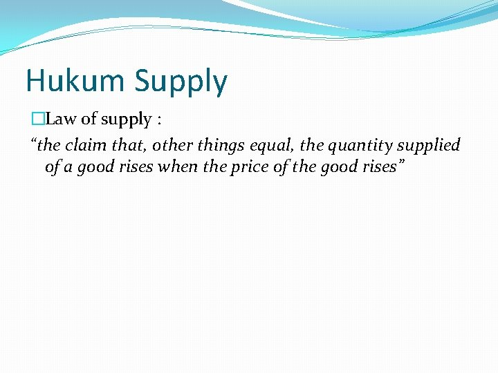 """Hukum Supply �Law of supply : """"the claim that, other things equal, the quantity"""