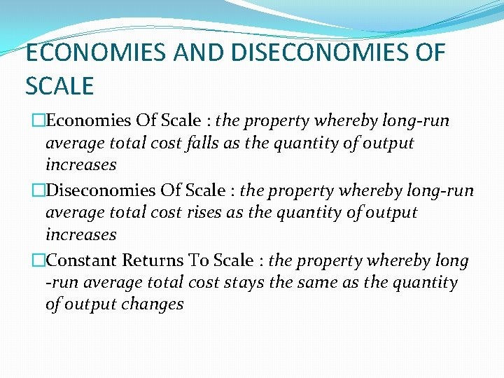 ECONOMIES AND DISECONOMIES OF SCALE �Economies Of Scale : the property whereby long-run average