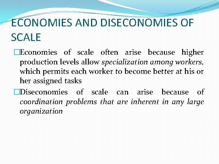 ECONOMIES AND DISECONOMIES OF SCALE �Economies of scale often arise because higher production levels