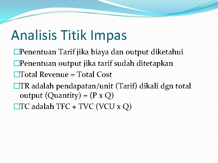 Analisis Titik Impas �Penentuan Tarif jika biaya dan output diketahui �Penentuan output jika tarif