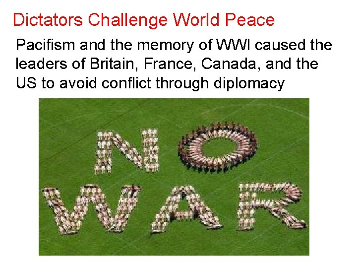 Dictators Challenge World Peace Pacifism and the memory of WWI caused the leaders of
