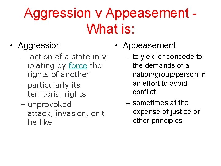 Aggression v Appeasement What is: • Aggression – action of a state in v