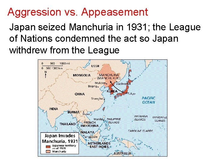 Aggression vs. Appeasement Japan seized Manchuria in 1931; the League of Nations condemned the