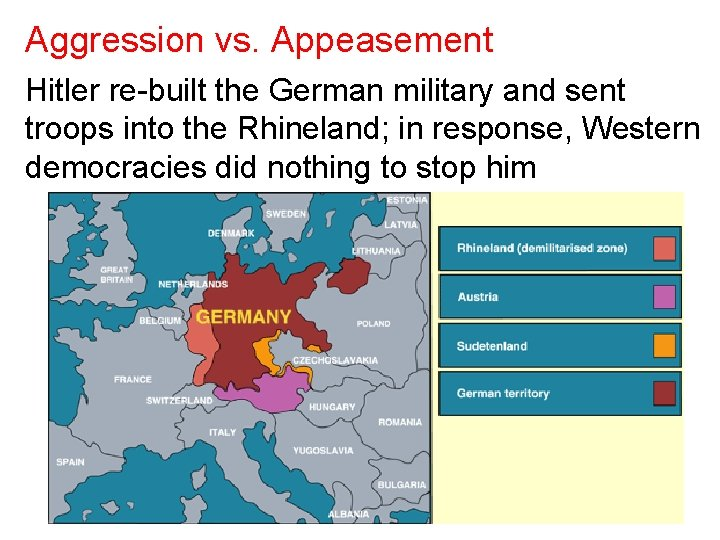 Aggression vs. Appeasement Hitler re-built the German military and sent troops into the Rhineland;