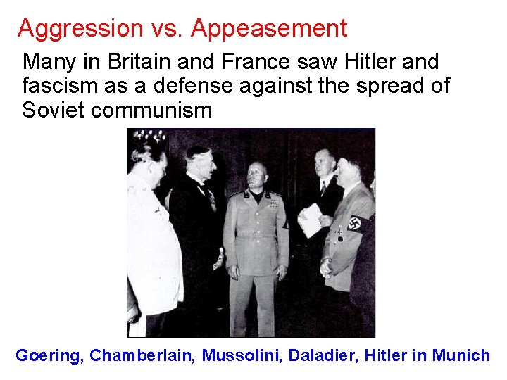 Aggression vs. Appeasement Many in Britain and France saw Hitler and fascism as a