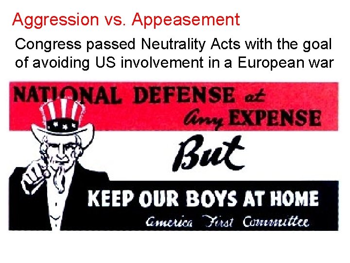 Aggression vs. Appeasement Congress passed Neutrality Acts with the goal of avoiding US involvement