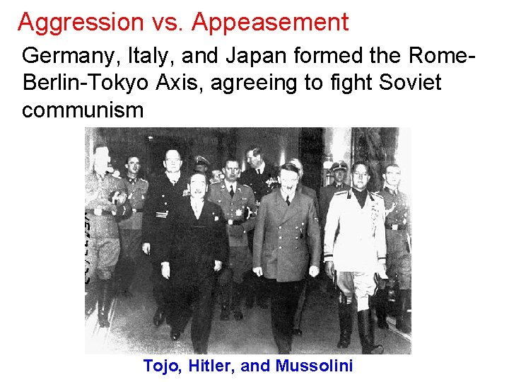 Aggression vs. Appeasement Germany, Italy, and Japan formed the Rome. Berlin-Tokyo Axis, agreeing to