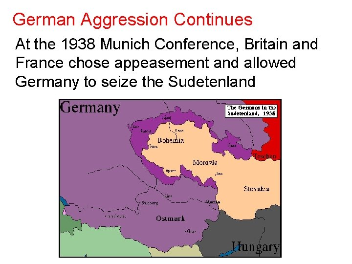 German Aggression Continues At the 1938 Munich Conference, Britain and France chose appeasement and