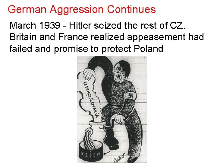 German Aggression Continues March 1939 - Hitler seized the rest of CZ. Britain and