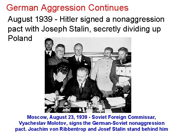 German Aggression Continues August 1939 - Hitler signed a nonaggression pact with Joseph Stalin,