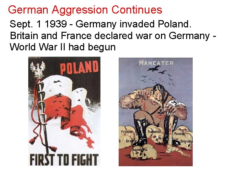 German Aggression Continues Sept. 1 1939 - Germany invaded Poland. Britain and France declared