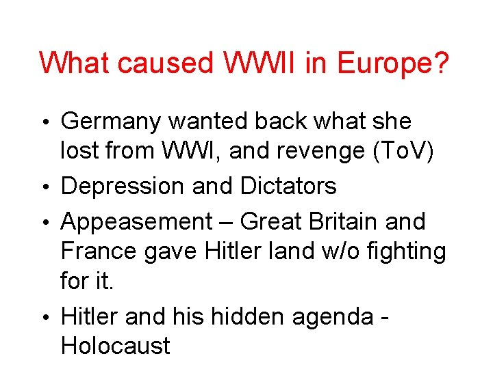 What caused WWII in Europe? • Germany wanted back what she lost from WWI,