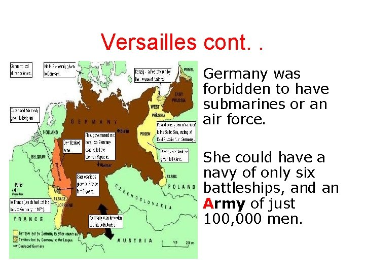 Versailles cont. . • Germany was forbidden to have submarines or an air force.