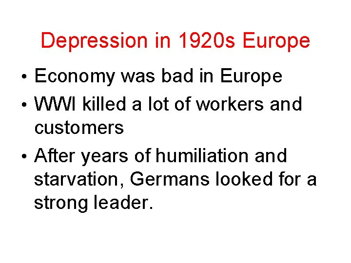 Depression in 1920 s Europe • Economy was bad in Europe • WWI killed