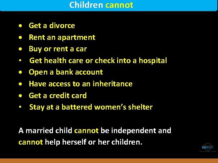 Children cannot • Get a divorce Rent an apartment Buy or rent a car