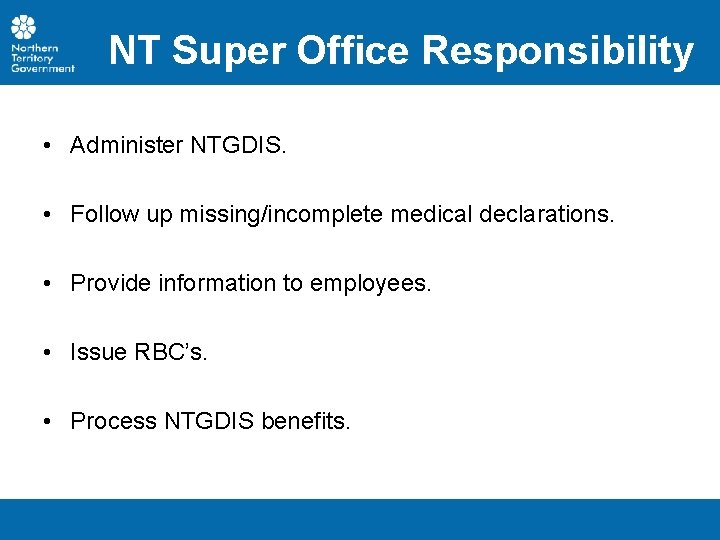 NT Super Office Responsibility • Administer NTGDIS. • Follow up missing/incomplete medical declarations. •