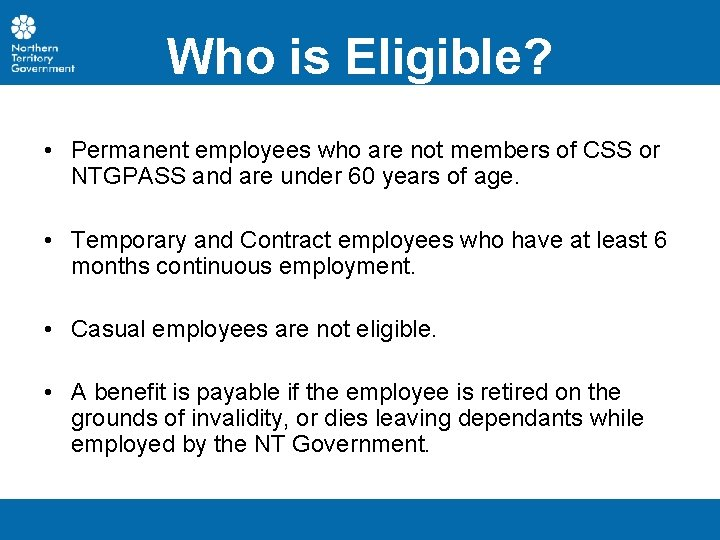 Who is Eligible? • Permanent employees who are not members of CSS or NTGPASS