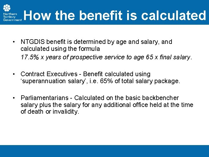 How the benefit is calculated • NTGDIS benefit is determined by age and salary,