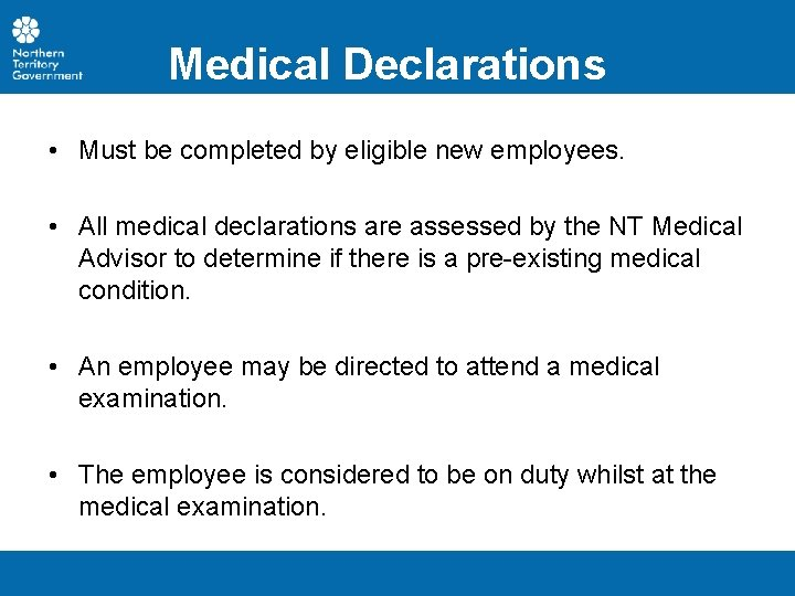 Medical Declarations • Must be completed by eligible new employees. • All medical declarations