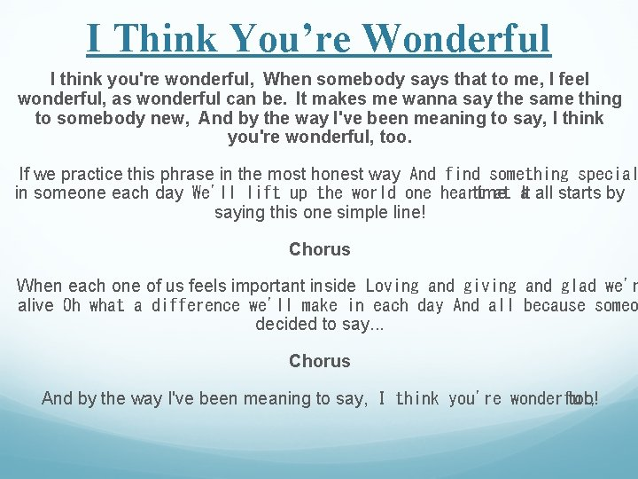 I Think You're Wonderful I think you're wonderful, When somebody says that to me,