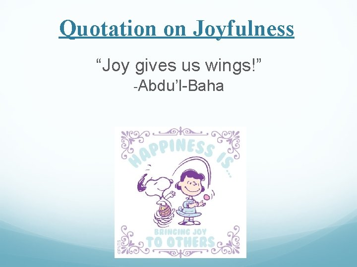 "Quotation on Joyfulness ""Joy gives us wings!"" -Abdu'l-Baha"
