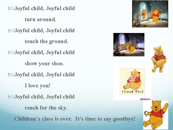 Joyful child, Joyful child turn around. Joyful child, Joyful child touch the ground.